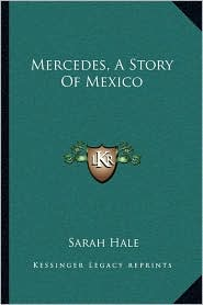 Mercedes, A Story Of Mexico - Sarah Hale