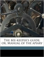 The Bee-Keeper's Guide; Or, Manual of the Apiary - Albert John Cook