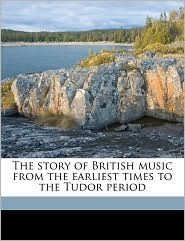 The Story of British Music from the Earliest Times to the Tudor Period - Frederick James Crowest
