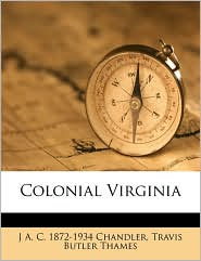 Colonial Virginia - J. A. C. 1872 Chandler, Travis Butler Thames