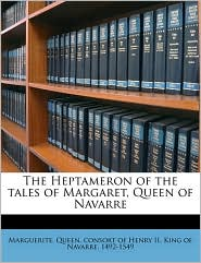 The Heptameron of the Tales of Margaret, Queen of Navarre Volume 3 - Created by Marguerite Queen Consort of Henry II