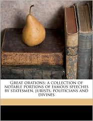 Great Orations; A Collection of Notable Portions of Famous Speeches by Statesmen, Jurists, Politicians and Divines - Anonymous
