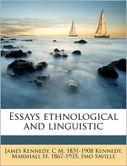 Essays ethnological and linguistic - James Kennedy, Marshall H. 1867-1935. fmo Saville, C M. 1831-1908 Kennedy