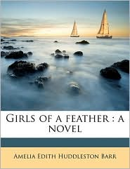 Girls of a Feather - Amelia Edith Huddleston Barr