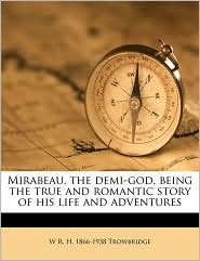 Mirabeau, the Demi-God, Being the True and Romantic Story of His Life and Adventures - W. R. H. 1866 Trowbridge