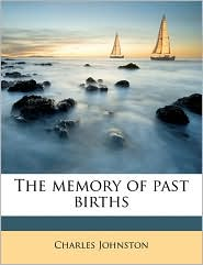 The Memory of Past Births - Charles Johnston