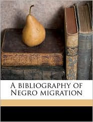 A Bibliography of Negro Migration - Frank Alexander Ross, Louise Venable Kennedy