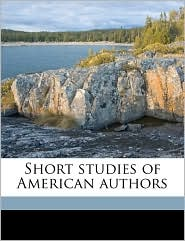 Short Studies of American Authors - Thomas Wentworth Higginson