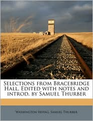 Selections from Bracebridge Hall. Edited with notes and introd. by Samuel Thurber - Washington Irving, Samuel Thurber