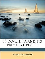 Indo-China and its primitive people - Henry Baudesson