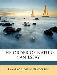 The order of nature: an essay - Lawrence Joseph Henderson