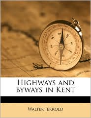 Highways and byways in Kent - Walter Jerrold