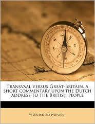 Transvaal versus Great-Britain. A short commentary upon the Dutch address to the British people - W van der 1853-1928 Vlugt