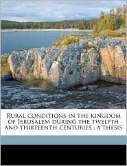 Rural conditions in the kingdom of Jerusalem during the twelfth and thirteenth centuries: a thesis - Helen Gertrude Preston