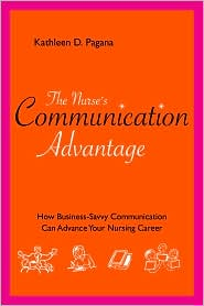 Nurse's Communication Advantage: How Business Savvy Communication Can Advance Your Nursing Career - Kathleen D. Pagana, Contribution by Sigma Theta Tau International Staff