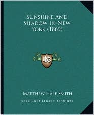 Sunshine And Shadow In New York (1869) - Matthew Hale Smith