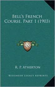 Bell's French Course, Part 1 (1903) - R. P. Atherton