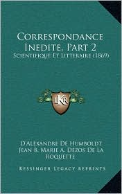 Correspondance Inedite, Part 2: Scientifique Et Litteraire (1869)
