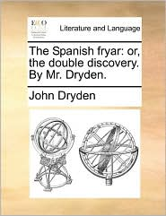 The Spanish Fryar: Or, the Double Discovery. by Mr. Dryden. - John Dryden