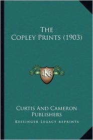 The Copley Prints (1903) - Curtis and Cameron Publishers