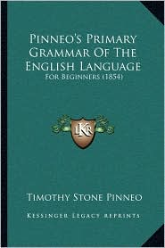 Pinneo's Primary Grammar of the English Language: For Beginners (1854) - Timothy Stone Pinneo
