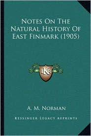 Notes on the Natural History of East Finmark (1905) - A. M. Norman
