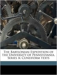 The Babylonian Expedition of the University of Pennsylvania. Series a: Cuneiform Texts Volume Ser.A, V.8, PT.1