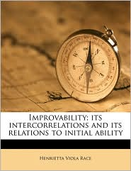 Improvability; Its Intercorrelations And Its Relations To Initial Ability - Henrietta Viola Race