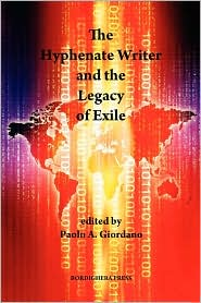 The Hyphenate Writer And The Legacy Of Exile - Paolo A. Giordano (Editor)