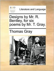 Designs by Mr. R. Bentley, for six poems by Mr. T. Gray. - Thomas Gray