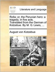 Rolla; or, the Peruvian hero: a tragedy, in five acts. Translated from the German of Kotzebue. By M. G. Lewis, ... - August von Kotzebue