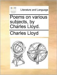 Poems on various subjects, by Charles Lloyd. - Charles Lloyd