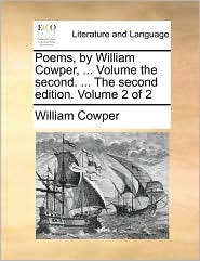 Poems, by William Cowper, ... Volume the second. ... The second edition. Volume 2 of 2 - William Cowper