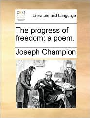The Progress of Freedom; A Poem.