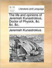 The life and opinions of Jeremiah Kunastrokius, Doctor of Physick, & c. & c. & c. - Jeremiah Kunastrokius