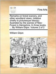 Remarks on forest scenery, and other woodland views, (relative chiefly to picturesque beauty) illustrated by the scenes of New-Forest in Hampshire. In three books. . By William Gilpin. Volume 2 of 2 - William Gilpin