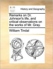 Remarks on Dr. Johnson's life, and critical observations on the works of Mr. Gray. - William Tindal