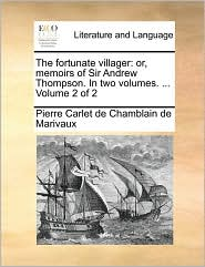 The fortunate villager: or, memoirs of Sir Andrew Thompson. In two volumes. . Volume 2 of 2 - Pierre Carlet de Chamblain de Marivaux