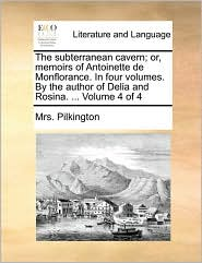 The subterranean cavern; or, memoirs of Antoinette de Monflorance. In four volumes. By the author of Delia and Rosina. ... Volume 4 of 4 - Mrs. Pilkington