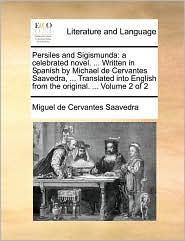 Persiles and Sigismunda: a celebrated novel. . Written in Spanish by Michael de Cervantes Saavedra, . Translated into English from the original. . Volume 2 of 2