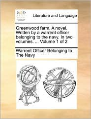 Greenwood farm. A novel. Written by a warrent officer belonging to the navy. In two volumes. ... Volume 1 of 2 - Warrent Officer Belonging to The Navy