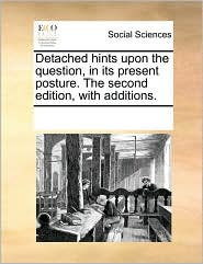 Detached hints upon the question, in its present posture. The second edition, with additions. - See Notes Multiple Contributors