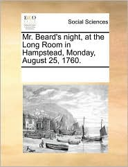 Mr. Beard's night, at the Long Room in Hampstead, Monday, August 25, 1760. - See Notes Multiple Contributors