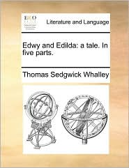 Edwy and Edilda: a tale. In five parts. - Thomas Sedgwick Whalley
