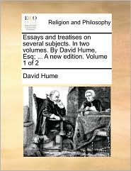 Essays and treatises on several subjects. In two volumes. By David Hume, Esq; . A new edition. Volume 1 of 2