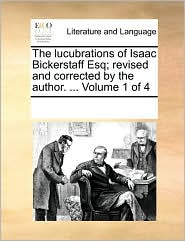 The Lucubrations of Isaac Bickerstaff Esq; Revised and Corrected by the Author. ... Volume 1 of 4