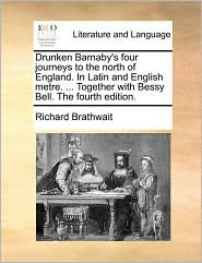 Drunken Barnaby's four journeys to the north of England. In Latin and English metre. . Together with Bessy Bell. The fourth edition. - Richard Brathwait