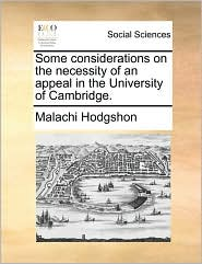 Some considerations on the necessity of an appeal in the University of Cambridge. - Malachi Hodgshon