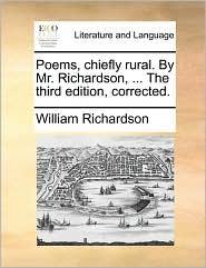 Poems, chiefly rural. By Mr. Richardson, ... The third edition, corrected. - William Richardson