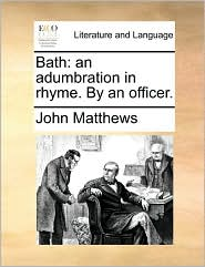 Bath: An Adumbration in Rhyme. by an Officer.